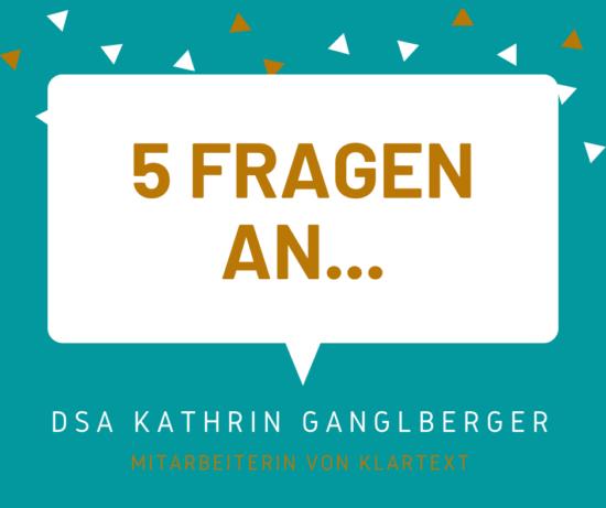 5 Fragen an... Kathrin Ganglberger